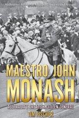 <i>Maestro John Monash: Australia's Greatest Citizen General</i>, by Tim Fischer.