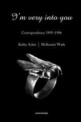 <i>I'm Very Into You: Correspondence 1995-1996</i> by Kathy Acker & McKenzie Wark