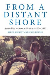 <em>From a Distant Shore: Australian Writers in Britain 1820 - 2012</em> by Bruce Bennett and Anne Pender.