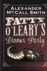Fatty O'Leary's Dinner Party, by Alexander McCall Smith.