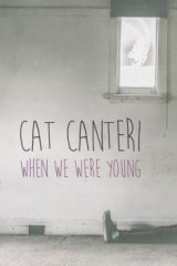 Cat Canteri: <i>When We Were Young</i>.