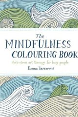 The Mindfulness Colouring Book, by Emma Farrarons.