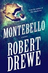 <em>Montebello</em> by Robert Drewe. Hamish Hamilton, $29.99.