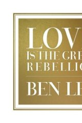 Ben Lee's <i>Love is the Great Rebellion</i>.