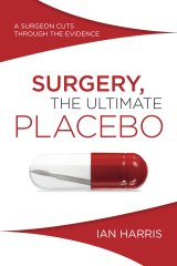 Surgery, the Ultimate Placebo, by Ian Harris.