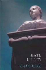 <em>Ladylike</em> by Kate Lilley. UWA Publishing, $19.95.