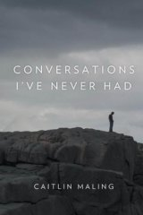 First collection: <i>Conversations I've Never Had</i>, by Caitlin Maling.