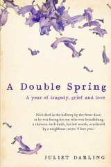 A Double Spring: A year of tragedy, grief and love, by Juliet Darling.