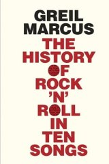<i>The History of Rock 'n' Roll in Ten Songs</i>, by Greil Marcus.