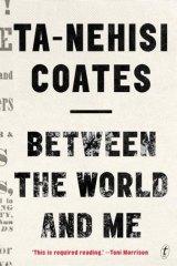 <i>Between the World and Me</i>, Ta-Nehisi Coates
