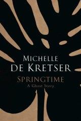 Haunting: SprIngtime by Michelle de Kretser.