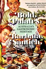 <em>Bold Palates</em> by Barbara Santich. Wakefield Press, $49.95.