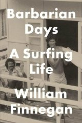 Barbarian Days - A Surfing Life, by William Finnegan.
