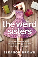 <i>The Weird Sisters</i> by Eleanor Brown (HarperCollins, $27.99).
