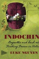 <i>Indochine</i> by Luke Nguyen, published by Murdoch Books RRP $69.99.