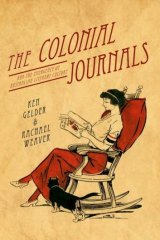 Much of value: <i>The Colonial Journals</i>, by Ken Gelder and Rachael Weaver.