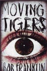Crime thriller: <i>Moving Tigers</i> by Bob Franklin.