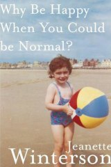 <i>Why Be Happy When You Could Be Normal</i>, by Jeanette Winterson (Jonathan Cape, $29.95).