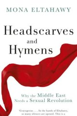Headscarves and Hymens,  by Mona Eltahawy.