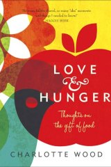 <em>Love & Hunger</em> by Charlotte Wood. Allen & Unwin, $29.99.