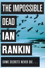 <i>The Impossible Dead</i>, by Ian Rankin (Orion, $32.99).