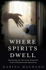 <i>Where Spirits Dwell</i>, by Karina Machado (Hachette, $32.99).