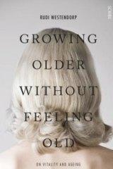 <i>Growing Older Without Feeling Old</i>, by Rudi Westendorp.