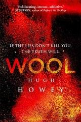 <em>Wool</em> by Hugh Howey. Century, $29.95.