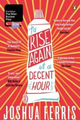 Profoundly observed: <i>To Rise Again at a Decent Hour </i> by Joshua Ferris.