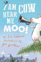 I am Cow Hear Me Moo by Jill Esbaum, illustrated by Gus Gordon.