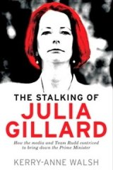 <i>The Stalking of Julia Gillard</i> by Kerry-Anne Walsh: an inspiration for the movie project starring Rachel Griffiths as Gillard.