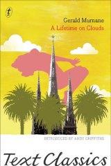 <em>A Lifetime on Clouds</em> by Gerald Murnane</em>.