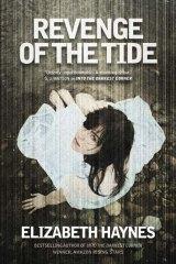 <em>Revenge of the Tide</em> by Elizabeth Haynes. Text Publishing, $29.95.