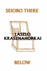 Hungarian master: <i>Seiobo</i> is Krasznahorkai's fifth book to be translated into English.