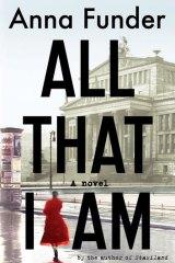 <i>All That I Am</i>, by Anna Funder (Hamish Hamilton, $29.95).