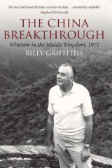 <i>The China Breakthrough: Whitlam in the Middle Kingdom, 1971</i> by Billy Griffiths.