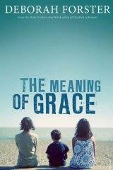 <em>The Meaning of Grace</em> by Deborah Forster. Vintage, $32.95.