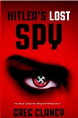 Intriguing history: Hitler's Lost Spy by Greg Clancy.