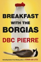 <i>Breakfast with the Borgias</i> by DBC Pierre.