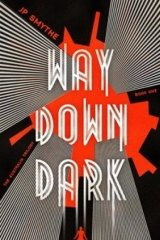 Way Down Dark, by  J.P. Smythe.