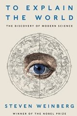 <i>To Explain the World</i>, by Steven Weinberg.
