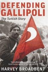 <i>Defending Gallipoli: The Turkish Story</i>  by Harvey Broadbent.