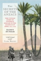 <I>The Secrets of the Anzacs: The Untold Story of Venereal Disease in the Australian Army, 1914-1919</i>, by Raden Dunbar.