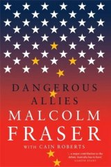 <i>Dangerous Allies</i>, by Malcolm Fraser with Cain Roberts.