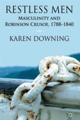 <i>Restless Men: Masculinity and Robinson Crusoe, 1788-1840</i>, by Karen Downing.