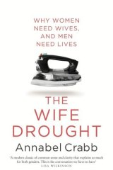 Serious: <i>The Wife Drought</i> by Annabel Crabb.