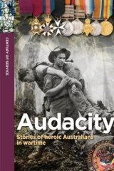 <i>Audacity: Stories of heroic Australians in Wartime</i>, by Carlie Walker and Brett Hatherley.