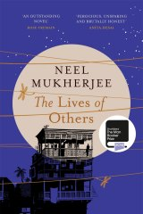 <i>The Lives of Others</i>, by Neel Mukherjee.