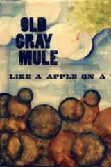 Old Gray Mule, <i> Like A Apple On A Tree</i>