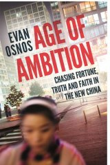 <i>Age of Ambition: Chasing Fortune, Truth and Faith in the new China</i> by Evan Osnos.